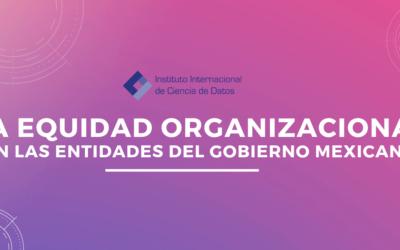 LA EQUIDAD ORGANIZACIONAL EN LAS ENTIDADES DEL GOBIERNO MEXICANO