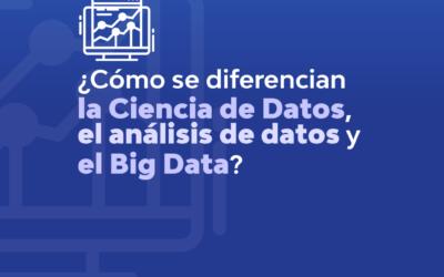EXPLICAMOS LAS DIFERENCIAS ENTRE CIENCIA DE DATOS, BIG DATA Y ANÁLISIS DE DATOS
