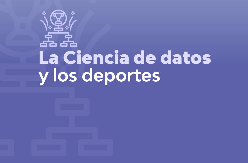 CIENCIA DE DATOS Y LOS DEPORTES