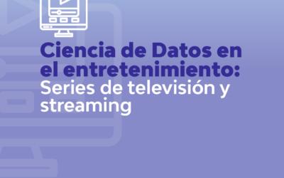 CIENCIA DE DATOS EN EL ENTETENIMIENTO: SERIES DE TELEVISIÓN Y STREAMING