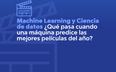 MACHINE LEARNING Y CIENCIA DE DATOS: ¿QUÉ PASA CUANDO UNA MÁQUINA PREDICE LAS MEJORES PELÍCULAS DEL AÑO?
