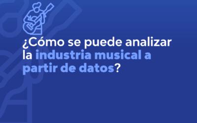 CÓMO SE PUEDE ANALIZAR LA INDUSTRIA MUSICAL A PARTIR DE DATOS