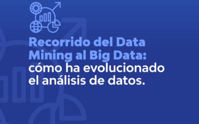 RECORRIDO DEL DATA MINING AL BIG DATA: CÓMO HA EVOLUCIONADO EL ANÁLISIS DE DATOS