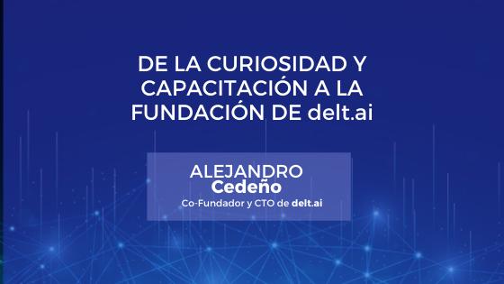 DE LA CURIOSIDAD Y CAPACITACIÓN A LA FUNDACIÓN DE delt.ai