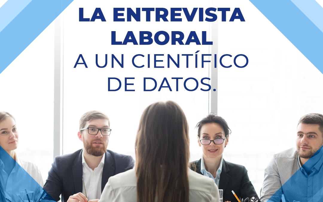 LA ENTREVISTA LABORAL A UN CIENTÍFICO DE DATOS.